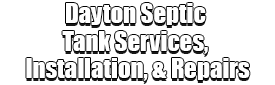 Dayton Septic Tank Services, Installation, & Repairs Logo-We offer Septic Service & Repairs, Septic Tank Installations, Septic Tank Cleaning, Commercial, Septic System, Drain Cleaning, Line Snaking, Portable Toilet, Grease Trap Pumping & Cleaning, Septic Tank Pumping, Sewage Pump, Sewer Line Repair, Septic Tank Replacement, Septic Maintenance, Sewer Line Replacement, Porta Potty Rentals